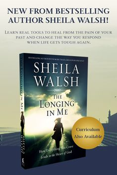 The Longing in Me | A new book by Sheila Walsh Learn real tools to heal from the pain of your past and change the way you respond when life gets tough again.