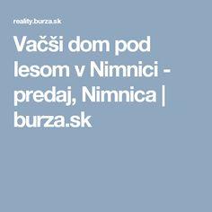 Vačši dom pod lesom v Nimnici - predaj, Nimnica   burza.sk