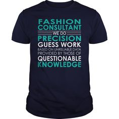 Fashion Consultant We Do Precision Guess Work Job Shirts #gift #ideas #Popular #Everything #Videos #Shop #Animals #pets #Architecture #Art #Cars #motorcycles #Celebrities #DIY #crafts #Design #Education #Entertainment #Food #drink #Gardening #Geek #Hair #beauty #Health #fitness #History #Holidays #events #Home decor #Humor #Illustrations #posters #Kids #parenting #Men #Outdoors #Photography #Products #Quotes #Science #nature #Sports #Tattoos #Technology #Travel #Weddings #Women