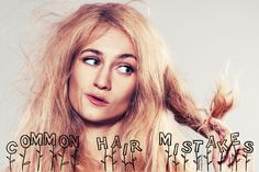 Taking care of you hair is a bit like gardening. You have to nourish it, protect it, keep it trimmed and make sure it doesn't go to seed. Here are the most common hair mistakes to avoid if you want healthy hair and a flattering hairstyle.