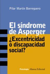 EL SÍNDROME DE ASPERGER ¿Excentricidad o discapacidad social? Autora: Pilar Martínez Borreguero