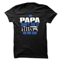 PAPA CAN FIX IT! Click to order your shirt. We offer over 2 million T-Shirt designs. Start your search here http://www.sunfrogshirts.com/getyourteeon/getyourteeon