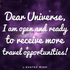 Dear Universe, I am open and ready to receive more travel opportunities!
