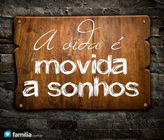 A vida é movida a sonhos