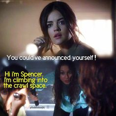 "Pretty Little Liars Season 4. ""Hi I'm Spencer, I'm climbing into the crawl space."""