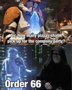 When you ask how many pizza's to get and think you have to obey Order 66 and not get 66 pizza's