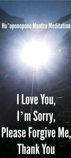 Ho'oponopono Mantra Meditation – I Love You, I'm Sorry, Please Forgive Me, Thank You