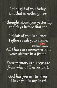 """""""Your memory is a keepsake from which I'll never part. God has you in His arms, I have you in my heart""""."""
