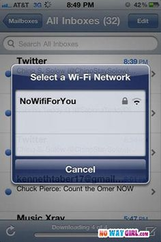 :) Others are:    Pretty fly for a wi-fi  network not found  I have wi-fi- and you don't  This one Mom    :)