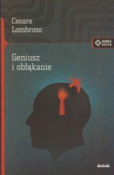 Geniusz i obłąkanie Cesare Lombroso Criminology