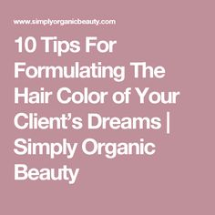 10 Tips For Formulating The Hair Color of Your Client's Dreams | Simply Organic Beauty
