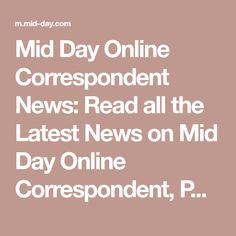 Mid Day Online Correspondent News: Read all the Latest News on Mid Day Online Correspondent, Photos, Videos online only on mid-day.com. Stay updated with breaking news and exclusive live interviews with Mid Day Online Correspondent on mid-day.