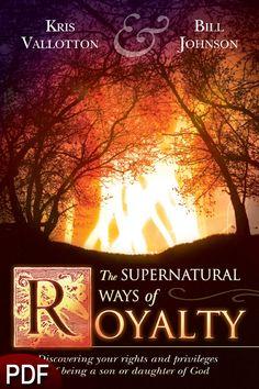 Supernatural Ways of Royalty - Kris Valloton & Bill Johnson