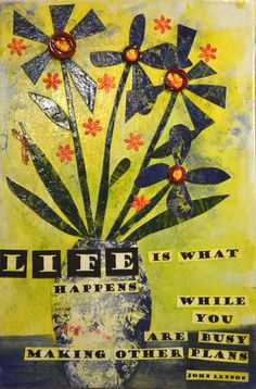 Mixed Media Collage Flowers - Life is What happens