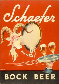 Schaefer Bock Beer, 1940 Before he was a children's book author, Theodore Seuss Geisel (aka 'Dr. Seuss') created illustrations for magazine and internal Vintage Advertisements, Vintage Ads, Vintage Posters, Beer Advertisement, Sous Bock, Beer Poster, Poster Ads, Funny Commercials, Funny Ads
