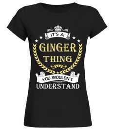 """# IT'S A GINGER THING .  It's A GINGER Thing You Wouldn't UnderstandSpecial Offer, not available anywhere else!Available in a variety of styles and colorsBuy yours now before it is too late!Secured payment via Visa / Mastercard / Amex / PayPal***HOW TO ORDER?1. Select style and color2. Click """"Buy it now""""3. Select size and quantity4. Enter shipping and billing information5. Done! Simple as that!"""