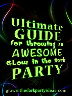 The Ultimate Guide for Throwing an Awesome Glow in the Dark Party