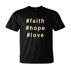 #faith #hope #love hashtag t shirt, $19.99 http://www.theteemerchant.com/shop/view_product/_faith__hope__love_hashtag_t_shirt?n=5654762