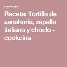 Receta: Tortilla de zanahoria, zapallo italiano y choclo - cookcina