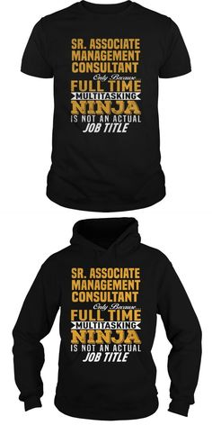 Sr. Associate Management Consultant Only Because Full Time Multitasking NINJA Is Not An Actual Job Title  Guys Tee Hoodie Sweat Shirt Ladies Tee Guys V-Neck Ladies V-Neck Unisex Tank Top Unisex Longsleeve Tee I'm A Consultant T Shirt Under New Management T Shirt Uk Business Consultant T Shirt Anger Management T Shirt