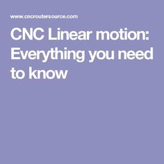 CNC Linear motion: Everything you need to know