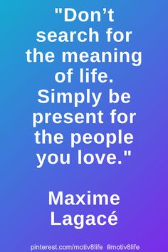 Don't search for the meaning of life. Simply be present for the people you love. Positive Quotes For Life Motivation, Motivational Quotes For Life, Inspiring Quotes About Life, Life Quotes, Inspirational Quotes, Meaning Of Life, Meant To Be, Positivity, Search