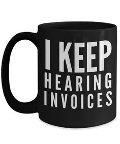 Funny Accountant Gifts For Women/Men - Accountant 15 Oz Funny Coffee Mug - I Keep Hearing Invoices