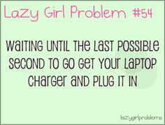 Lazy Girl Problems- all the time !!!!:-/