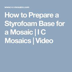 How to Prepare a Styrofoam Base for a Mosaic   I C Mosaics   Video