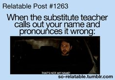 That's Not Me <<< not only substitutes but regular teachers to T.T>>>> I'm sorry but my name has been butchered