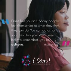 """Don't limit yourself. Many people limit themselves to what they think they can do. You can go as far as your mind lets you. What you believe, remember, you can achieve."" - Mary Kay Ash #inspiration #inspire #motivation #ICan"
