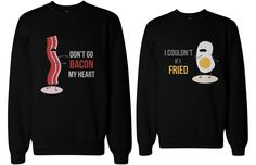 Couple Matching Black Sweatshirts - Don't Go Bacon My Heart and If I Fried Egg