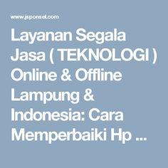 Layanan Segala Jasa ( TEKNOLOGI ) Online & Offline Lampung & Indonesia: Cara Memperbaiki Hp Yang tidak bisa di Charge