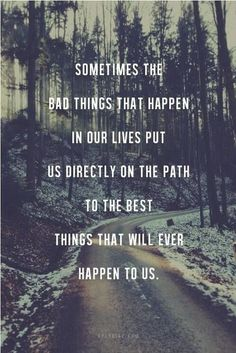 Sometimes the bad things that happen put us directly on the path to the best things...
