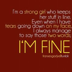 """I'm fine"" this is so me!"