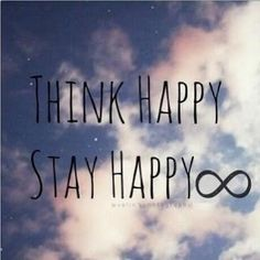 Think Happy, Stay Happy Pictures, Photos, and Images for Facebook, Tumblr, Pinterest, and Twitter
