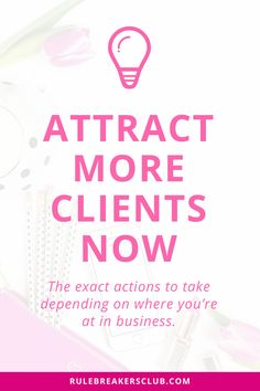 What actions should you focus on to attract more clients based on where you're at in business right now?