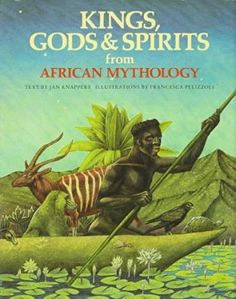 Kings, Gods & Spirits from African Mythology (The World Mythology)