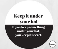 Keep it under your hat.