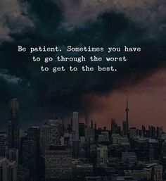 Best Positive Quotes : QUOTATION - Image : As the quote says - Description Be patient. Sometimes you have to go through the worst to get the best. Cute Quotes For Life, Life Is Too Short Quotes, Cute Love Quotes, Happy Quotes, Quotes To Live By, Life Quotes, Awesome Quotes, True Happiness Quotes, Wisdom Quotes
