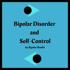 Bipolar Disorder and Self-Control | Bipolar Bandit (Michelle Clark) People With Bipolar Disorder, Bipolar Awareness, Hard To Concentrate, Mental Health Blogs, Self Control, Just Breathe, True Friends, Ocd, Roller Coaster