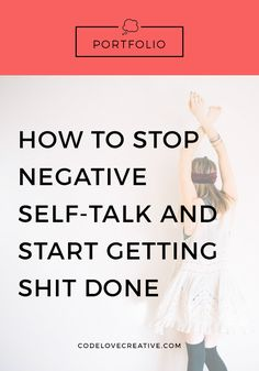 How To Stop Negative Self-Talk and Start Getting Shit Done | Code Love Creative