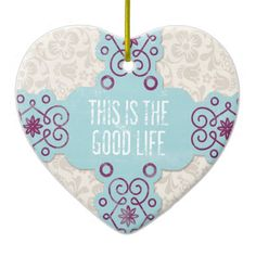 This is the Good Life.  Life's good. Add your photo or use my design as it is.   #Heart #Ornament #Christmas #Tree