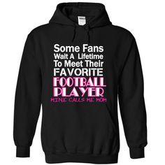 Some Fans wait a lifetime to meet their favorite Football Player, mine calls me mom #sunfrogshirt