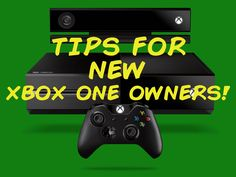 Tips for new Xbox One owners!