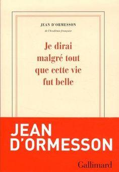 Amazon.fr - Je dirai malgré tout que cette vie fut belle - Jean d'Ormesson - Livres