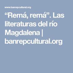 """""""Remá, remá"""". Las literaturas del río Magdalena   banrepcultural.org"""
