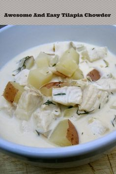 Delicious And Easy Tilapia Chowder. High in protein! I love this tasty recipe. I make this for my family at least once a month.  Yum!