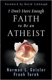 I Dont Have Enough Faith to Be an Atheist (Book) - Frank Turek, Norm Geisler