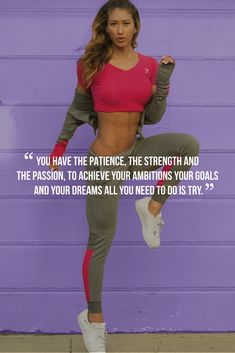 You have the patience, the strength and the passion, to achieve your ambitions, your goals and your dreams all you need to do is try.